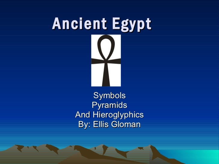 Ancient Egypt Symbols Pyramids And Hieroglyphics By: Ellis Gloman