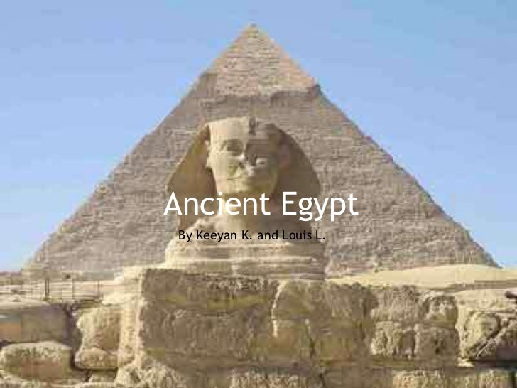 Ancient Egypt<br />By Keeyan K. and Louis L.<br />