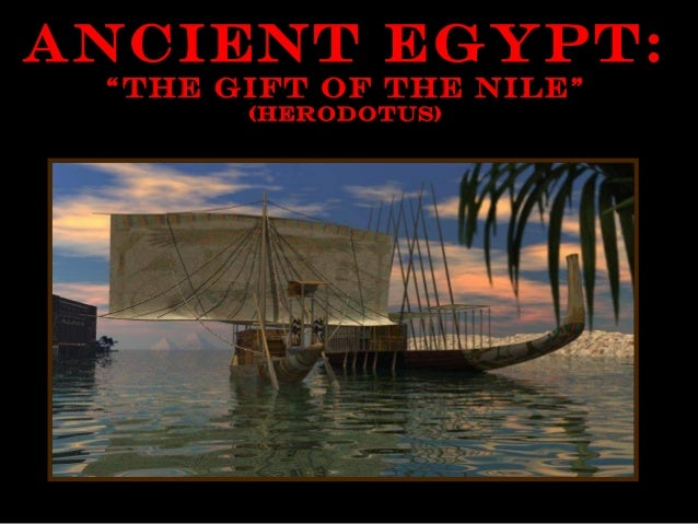 "Ancient Egypt: ""The Gift of the Nile""       (Herodotus)"
