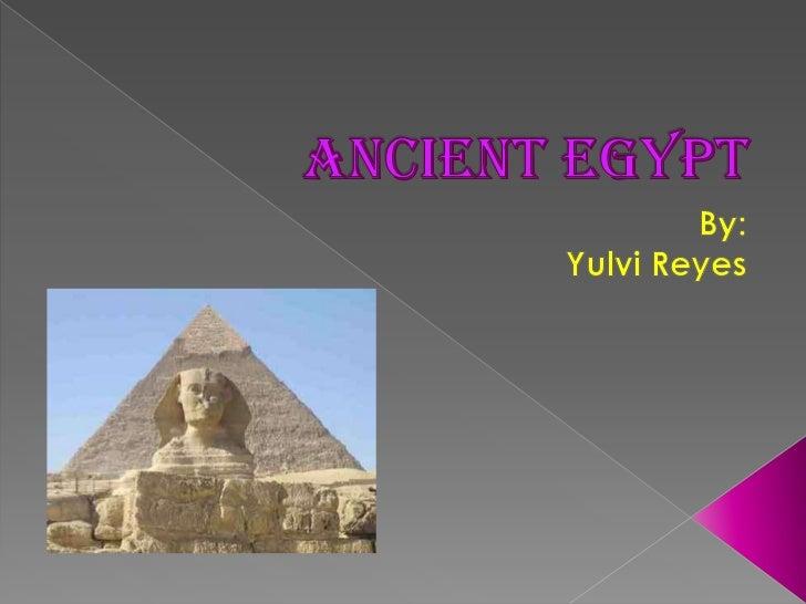 Ancient Egypt<br />By:<br />Yulvi Reyes<br />