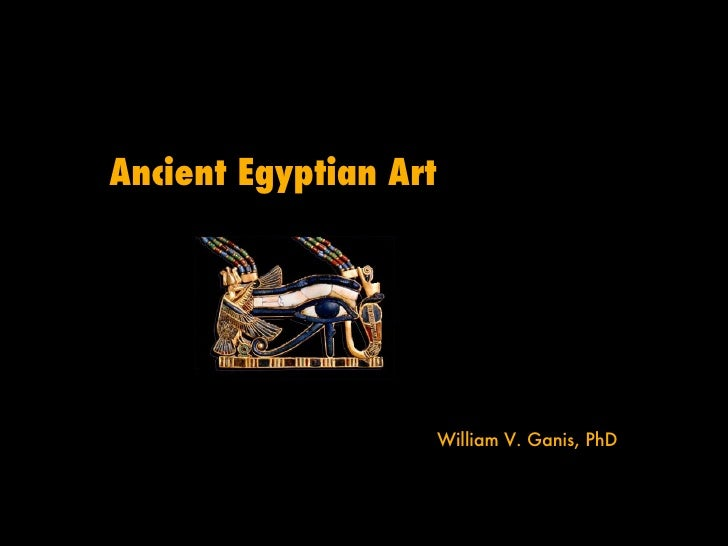 Ancient Egyptian Art William V. Ganis, PhD