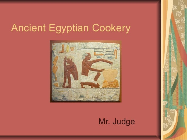 Ancient Egyptian Cookery Mr. Judge