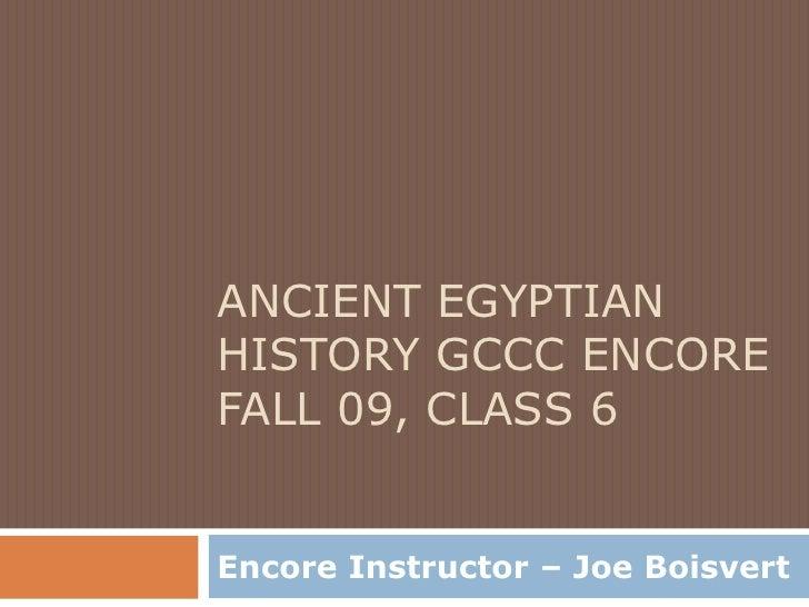 Ancient Egyptian History GCCC Encore Fall 09, Class 6<br />Encore Instructor – Joe Boisvert<br />