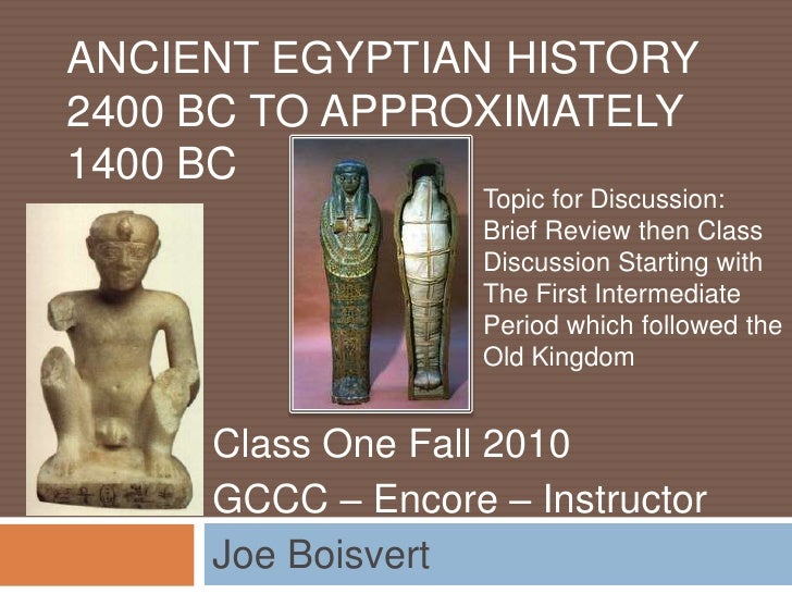 Ancient Egyptian History 2400 BC to approximately 1400 BC<br />Topic for Discussion: Brief Review then Class Discussion St...