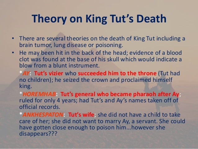 king tuts death theories Reeves made an even more startling theory that tutankhamun's tomb  he believes when the boy king died, unexpectedly at a young age,.