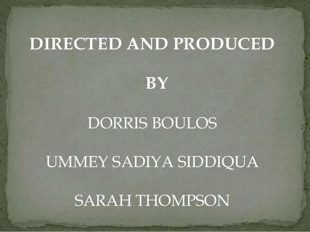 DIRECTED AND PRODUCED BY DORRIS BOULOS UMMEY SADIYA SIDDIQUA SARAH THOMPSON