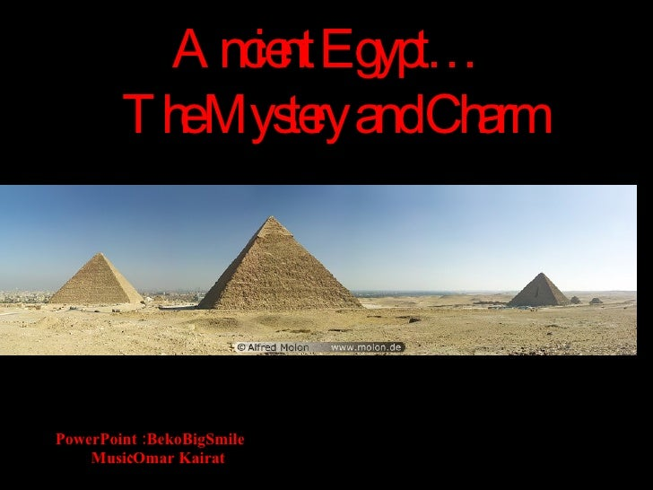 Ancient Egypt… The Mystery and Charm  PowerPoint :  BekoBigSmile Music  :  Omar Kairat