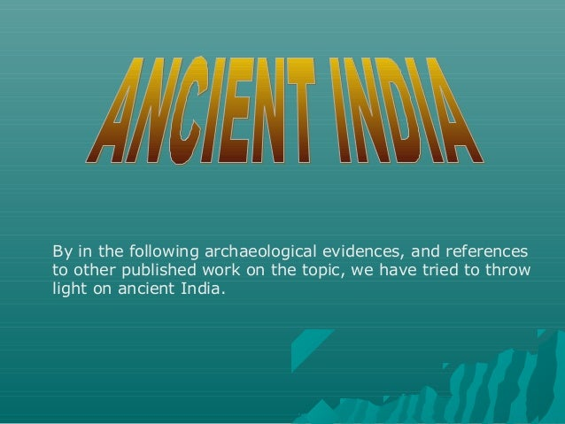 By in the following archaeological evidences, and references to other published work on the topic, we have tried to throw ...
