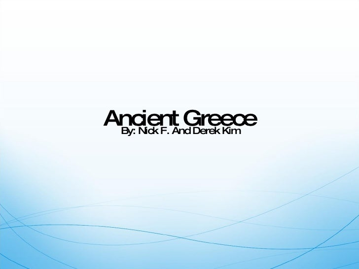 Ancient Greece By: Nick F. And Derek Kim