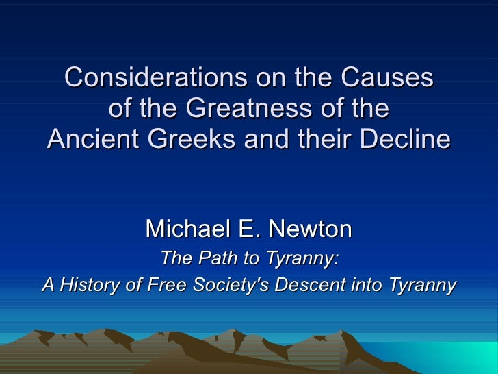 Considerations on the Causes of the Greatness of the Ancient Greeks and their Decline Michael E. Newton The Path to Tyrann...