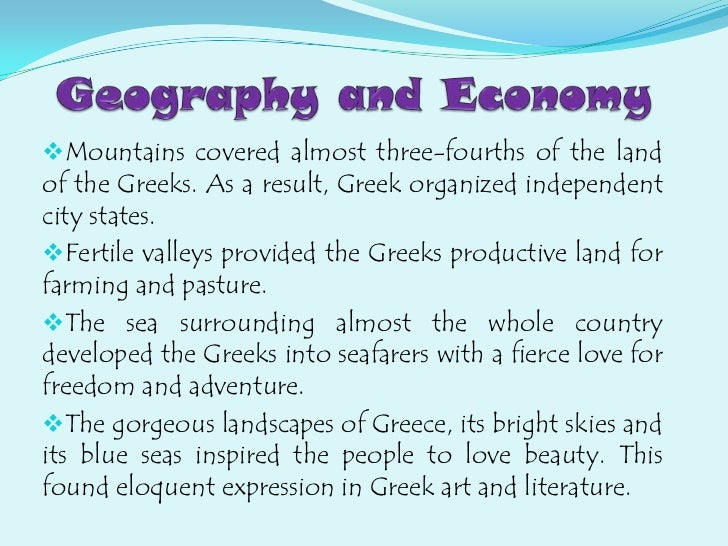 Geography and Economy<br /><ul><li>Mountains covered almost three-fourths of the land of the Greeks. As a result, Greek or...