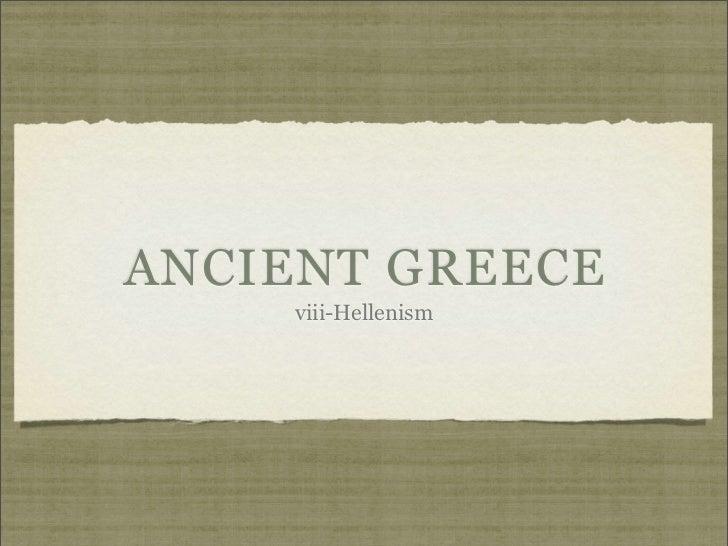 ANCIENT GREECE    viii-Hellenism
