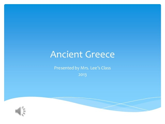 Ancient GreecePresented by Mrs. Lee's Class2013
