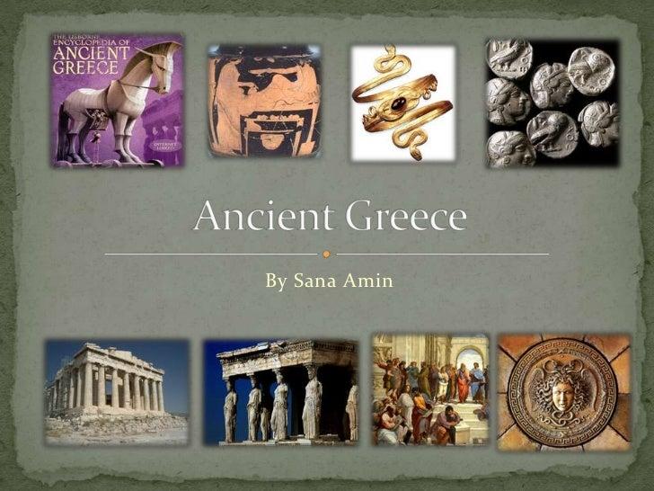 By Sana Amin<br />Ancient Greece<br />