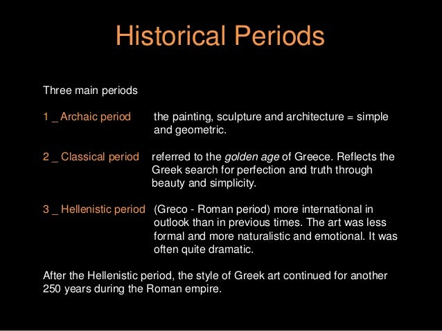 an analysis of the four greek periods geometric archaic classical and hellenistic In exploring art in the ancient greek, four categories appear archaic, geometric, hellenistic and classical periods each period had a different form of approach in .