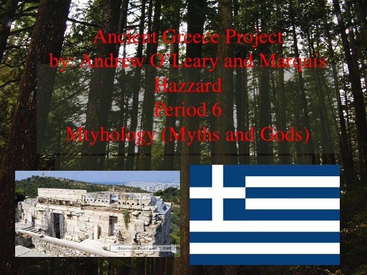Ancient Greece Projectby: Andrew O'Leary and Marquis HazzardPeriod 6Mtyhology (Myths and Gods)<br />