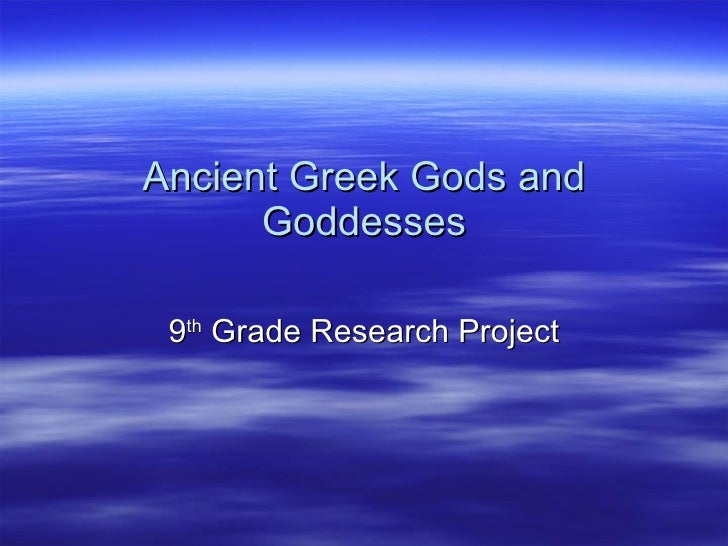 Ancient Greek Gods and Goddesses 9 th  Grade Research Project