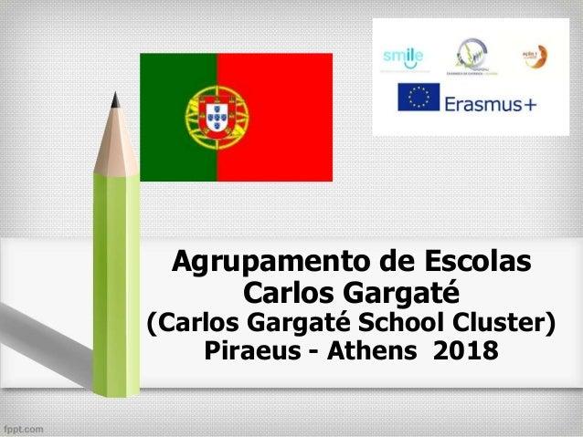 Agrupamento de Escolas Carlos Gargaté (Carlos Gargaté School Cluster) Piraeus - Athens 2018