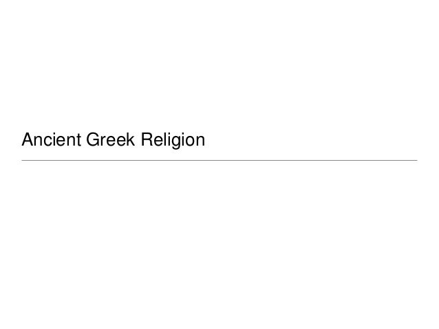 ancient greek religion essay Ancient greek religion essay we aim on delivering the best possible results a student could wish for.