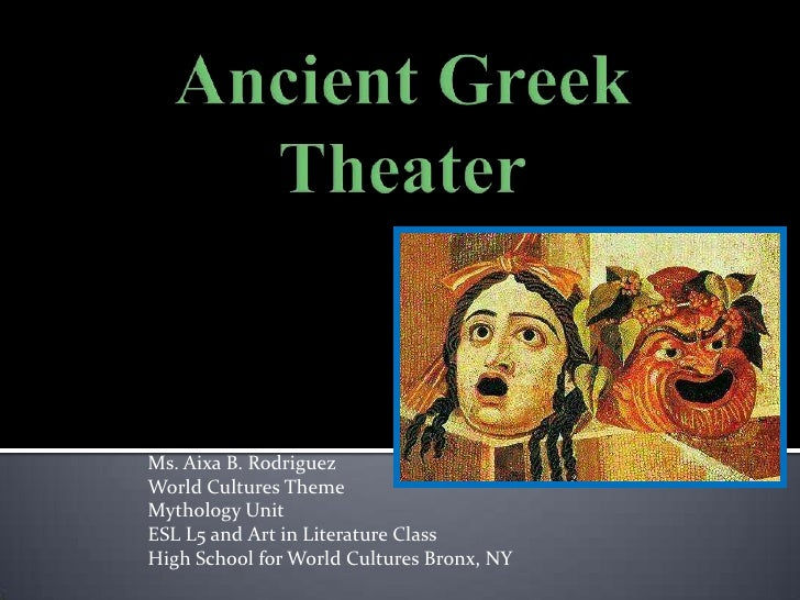 Ancient Greek Theater<br />Ms. Aixa B. Rodriguez<br />World Cultures Theme<br />Mythology Unit<br />ESL L5 and Art in Lite...