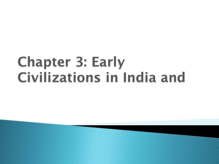 Chapter 3: EarlyCivilizations in India and