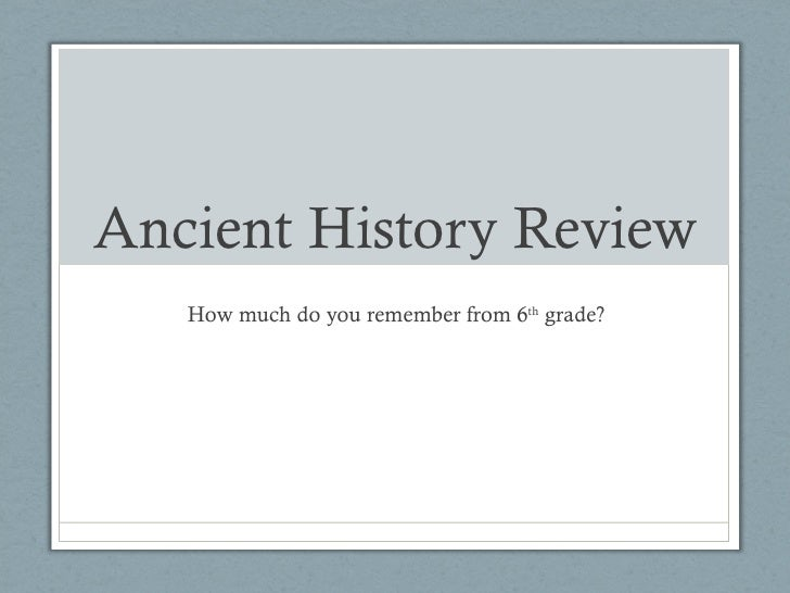 Ancient History Review   How much do you remember from 6th grade?
