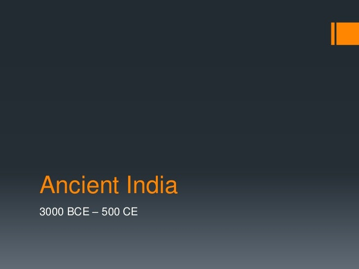 Ancient India3000 BCE – 500 CE