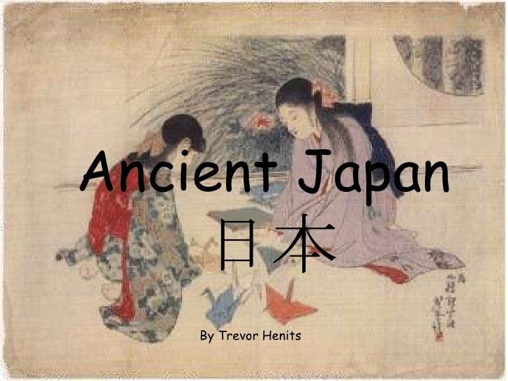 Ancient Japan<br />日本<br />By Trevor Henits<br />