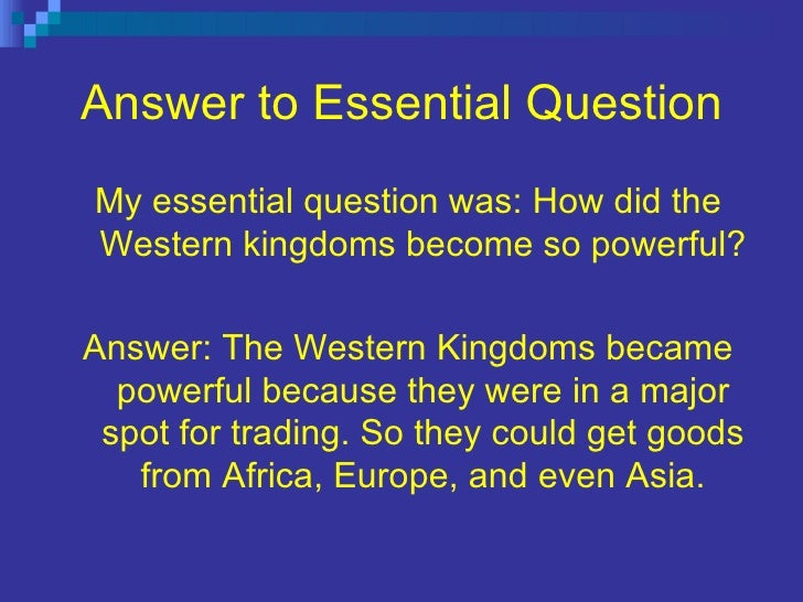 Answer to   Essential   Question <ul><li>My essential question was:   How did the Western kingdoms become so powerful? </l...