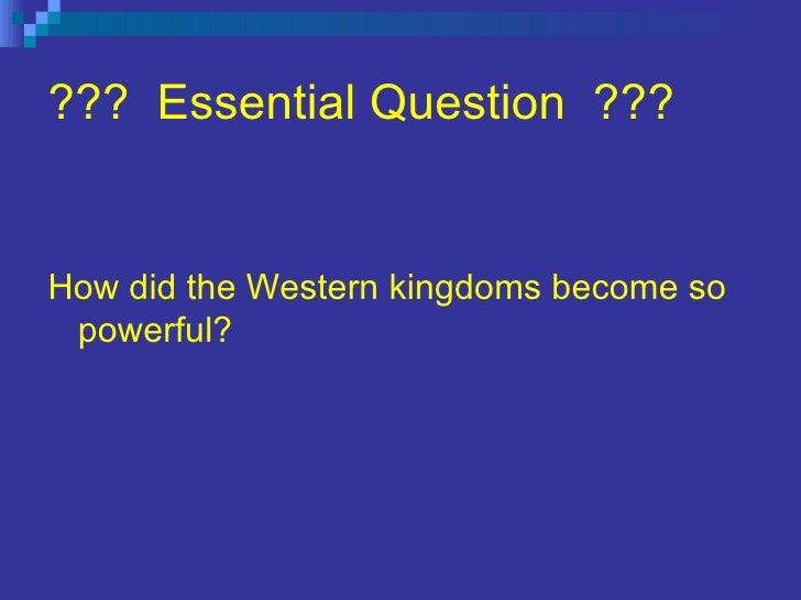 ???  Essential Question  ??? <ul><li>How did the Western kingdoms become so powerful? </li></ul>