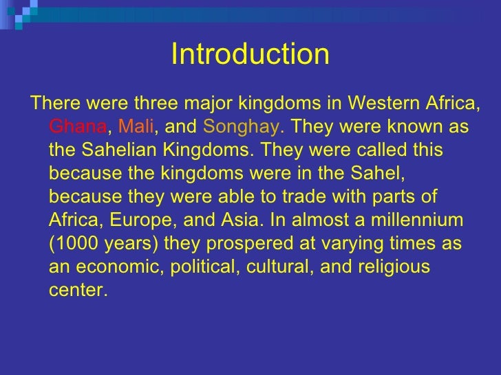 Introduction <ul><li>There were three major kingdoms in Western Africa,  Ghana ,  Mali , and  Songhay .  They were known a...