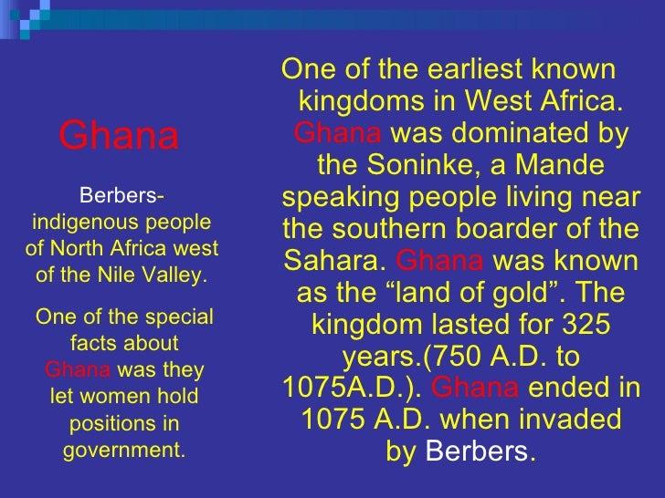Ghana <ul><li>One of the earliest known kingdoms in West Africa.   Ghana   was dominated by the Soninke, a Mande speaking ...