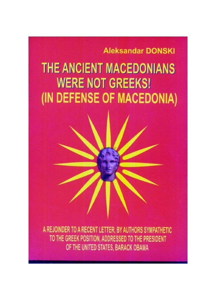 Aleksandar DONSKI THE ANCIENT MACEDONIANS      WERE NOT GREEKS! (IN DEFENCE OF MACEDONIA)   A REJOINDER TO A RECENT LETTER...