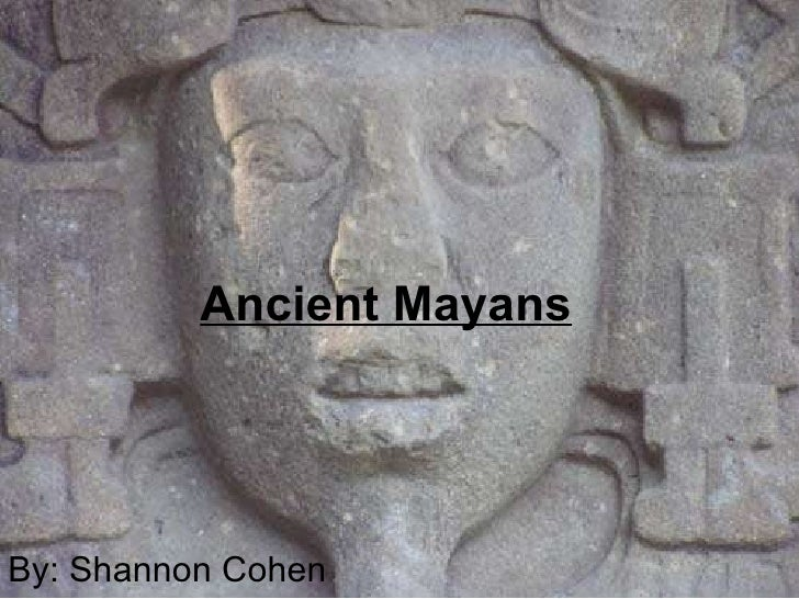 Ancient Mayans   By: Shannon Cohen