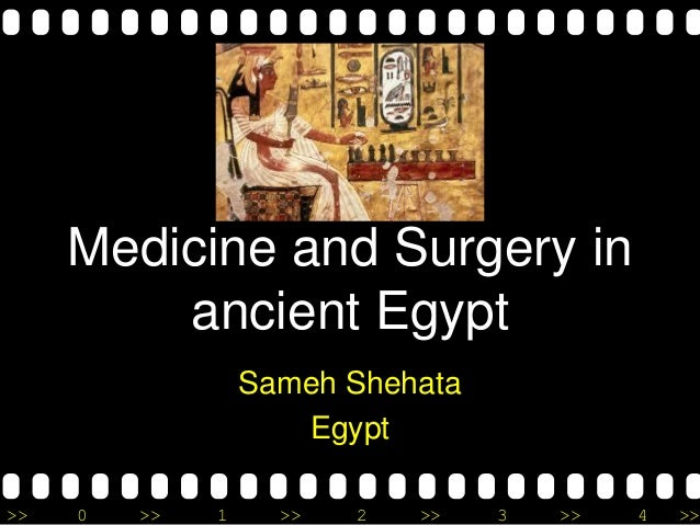 >> 0 >> 1 >> 2 >> 3 >> 4 >> Medicine and Surgery in ancient Egypt Sameh Shehata Egypt