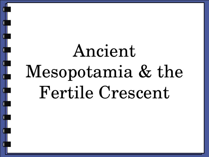 Ancient Mesopotamia & the Fertile Crescent