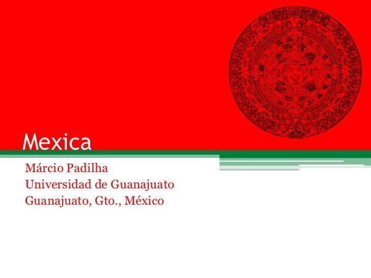 MexicaMárcio PadilhaUniversidad de GuanajuatoGuanajuato, Gto., México