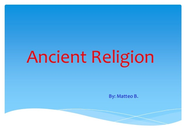 Ancient Religion          By: Matteo B.