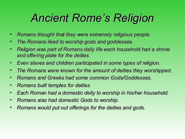 ancient roman religion Ancient roman priests were charged with performing the religious rituals with  exactness and scrupulous care so as to maintain the gods' good.