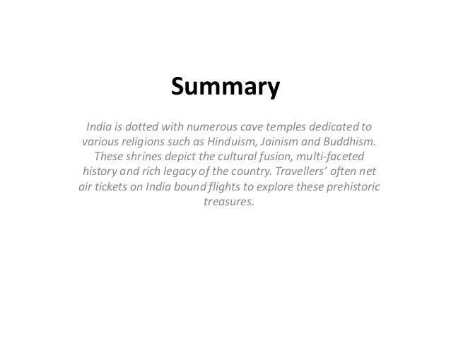 Summary India is dotted with numerous cave temples dedicated to various religions such as Hinduism, Jainism and Buddhism. ...