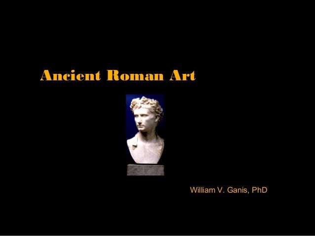 Ancient Roman Art  William V. Ganis, PhD