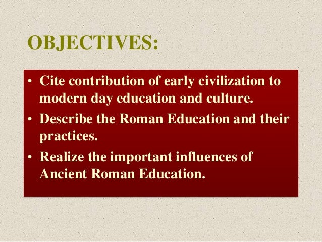 ancient roman education An investigation concerning ancient roman education: the dispelling of widespread illiteracy and the significance of the classical model of education grounded in the.