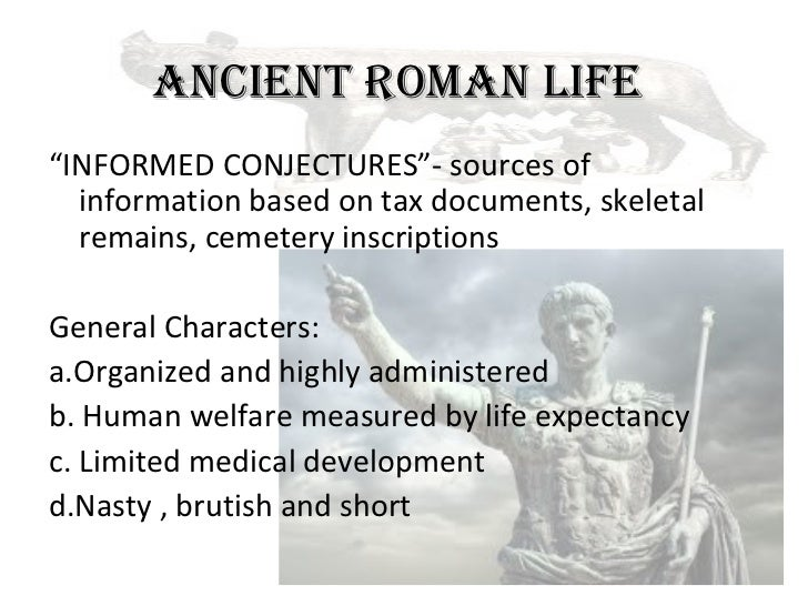 "ANCIENT ROMAN LIFE""INFORMED CONJECTURES""- sources of  information based on tax documents, skeletal  remains, cemetery insc..."