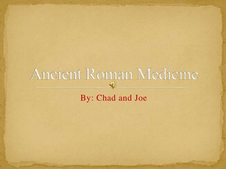 By: Chad and Joe<br />Ancient Roman Medicine<br />