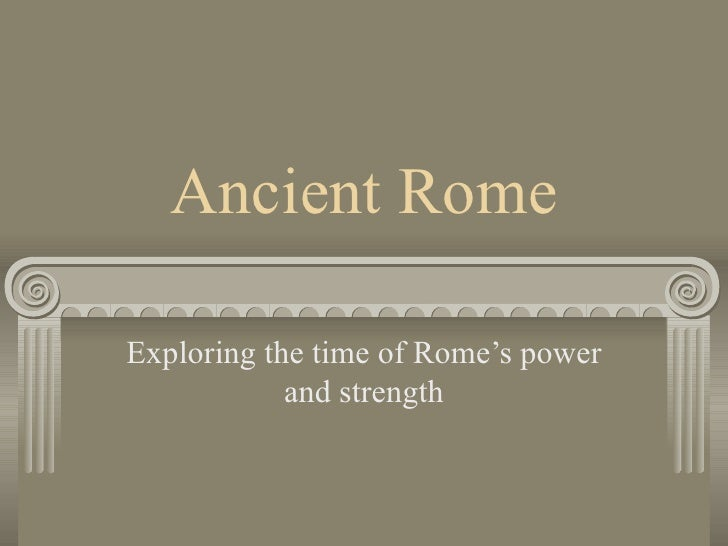 Ancient Rome Exploring the time of Rome's power and strength
