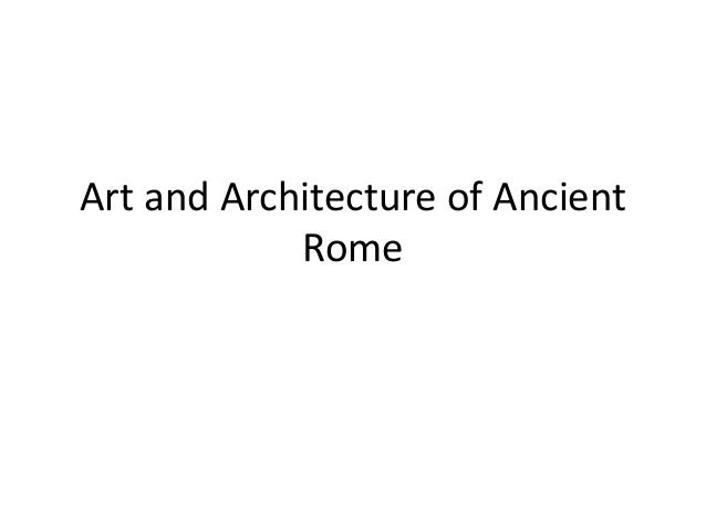 Art and Architecture of Ancient Rome