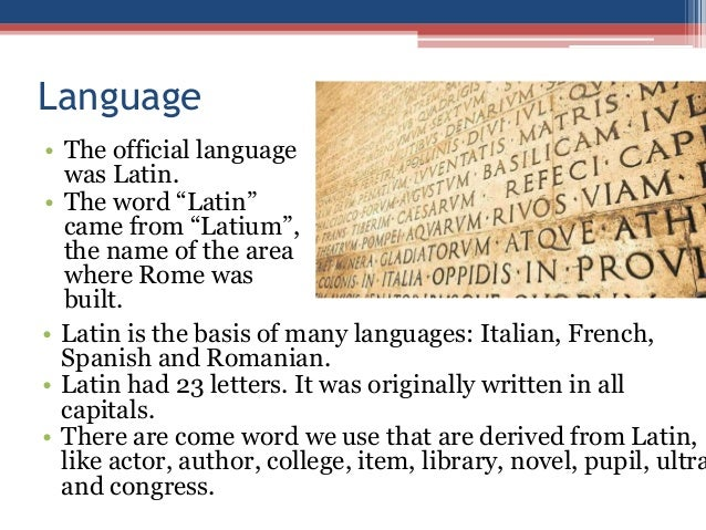 ancient rome languages Rome became important first of all as a trading place alongside latin, it was multilingual to the northwest, even including parts of rome itself, were speakers of etruscan, a non-indo-european language to the southeast there were greek-speaking colonies to the northeast other italic languages such as faliscan were spoken.