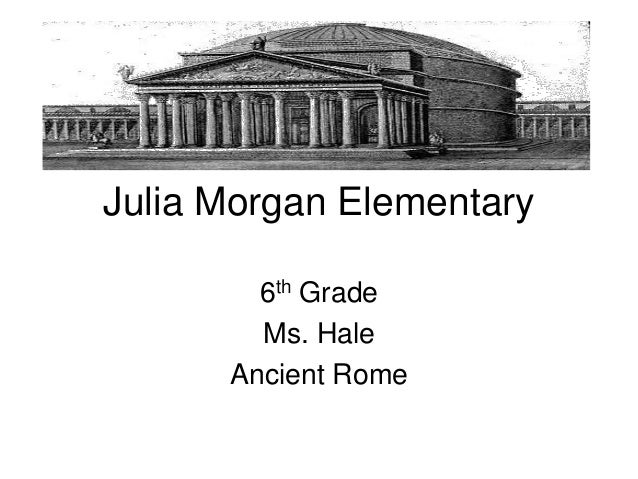 Julia Morgan Elementary 6th Grade Ms. Hale Ancient Rome