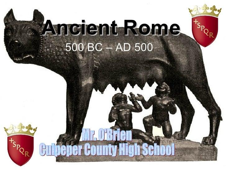 Ancient Rome 500 BC – AD 500 Mr. O'Brien Culpeper County High School