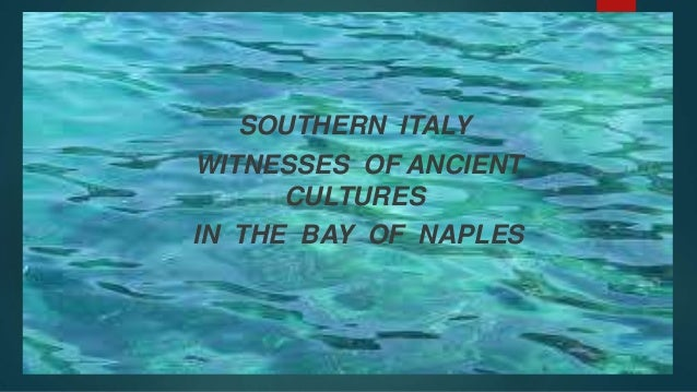Southern Italy witnesses of ancient cultures in the bay of Naples